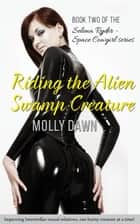 Riding the Alien Swamp Creature: Book Two of the Selena Ryder - Space Cowgirl series ebook by Molly Dawn