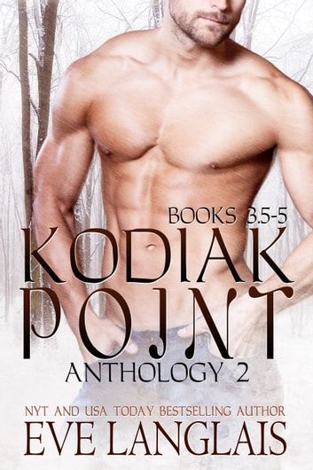 Kodiak Point Anthology (#3.5-5) ebook by Eve Langlais