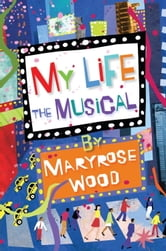 My Life: The Musical ebook by Maryrose Wood
