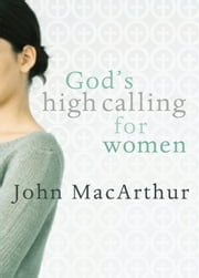 God's High Calling for Women ebook by John F MacArthur