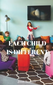 Each Child is Different: How the Dutch reinvented Primary Education ebook by Joost Ramaer