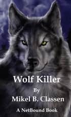 Wolf Killer ebook by Mikel Classen