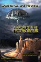 Among the Powers ebook by Lawrence Watt-Evans