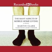 The Many Aspects of Mobile Home Living - A Novel audiobook by Martin Clark