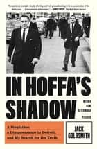 In Hoffa's Shadow - A Stepfather, a Disappearance in Detroit, and My Search for the Truth ebook by Jack Goldsmith