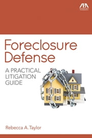 Foreclosure Defense - A Practical Litigation Guide ebook by Rebecca A. Taylor