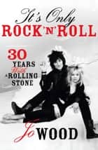 It's Only Rock 'n' Roll: Thirty Years with a Rolling Stone ebook by Jo Wood
