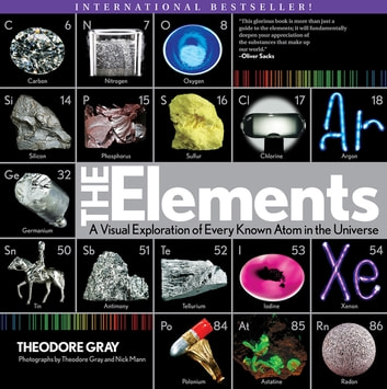 Elements - A Visual Exploration of Every Known Atom in the Universe ebook by Nick Mann,Theodore Gray