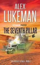 The Seventh Pillar - The Project, #3 ebook by Alex Lukeman