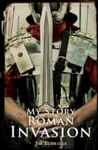 My Story: Roman Invasion ebook by Jim Eldridge