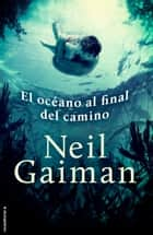 El océano al final del camino ebook by Neil Gaiman, Mónica Faerna