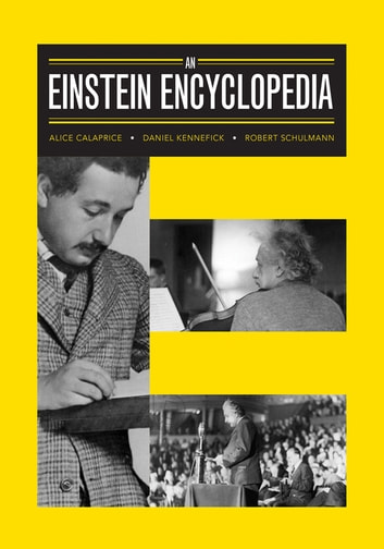 An Einstein Encyclopedia ebook by Alice Calaprice,Daniel Kennefick,Robert Schulmann
