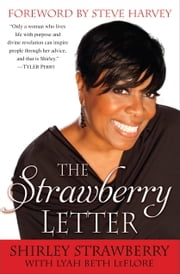 The Strawberry Letter - Real Talk, Real Advice, Because Bitterness Isn't Sexy ebook by Shirley Strawberry