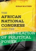 African National Congress and the Regeneration of Political Power ebook by Susan Booysen