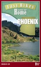 Easy Hikes Close to Home: Phoenix ebook by Charles Liu
