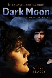 Dark Moon - A Wereling Novel ebook by Steve Feasey