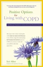 Positive Options for Living with COPD ebook by Teri Allen