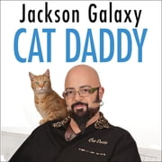 Cat Daddy - What the World's Most Incorrigible Cat Taught Me About Life, Love, and Coming Clean audiobook by Joel Derfner, Jackson Galaxy
