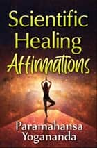 Scientific Healing Affirmations ebook by Paramahansa Yogananda, Digital Fire