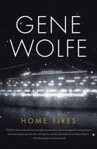 Home Fires ebook by Gene Wolfe