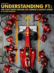 Understanding F1 - The Tech Tricks Behind The World's Fastest Sport ebook by Fraser Masefield