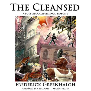 The Cleansed, Season 3 - A Post-Apocalyptic Saga audiobook by Frederick Greenhalgh,Frederick Greenhalgh,FinalRune Productions
