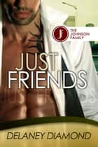 Just Friends ebook by Delaney Diamond