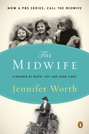Call the Midwife - A Memoir of Birth, Joy, and Hard Times ebooks by Jennifer Worth