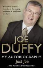 Just Joe - My Autobiography ebook by Joe Duffy