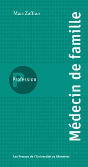 Profession médecin de famille ebook by Marc Zaffran