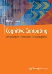 Cognitive Computing - Steigerung des systemischen Intelligenzprofils ebook by Kobo.Web.Store.Products.Fields.ContributorFieldViewModel