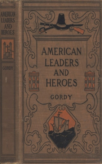 American Leaders and Heroes: United States History ebook by Wilbur F. Gordy