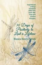 30 Days of Positivity to Last a Lifetime ebook by Monica Henry-Patrick