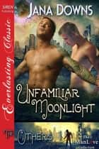 Unfamiliar Moonlight ebook by Jana Downs