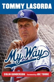 Tommy Lasorda - My Way ebook by Colin Gunderson,Joe Torre