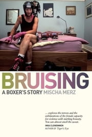 Bruising: A Boxer's Story ebook by Mischa Merz