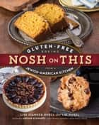 Nosh on This - Gluten-Free Baking from a Jewish-American Kitchen ebook by Lisa Stander-Horel, Tim Horel, Arthur Schwartz