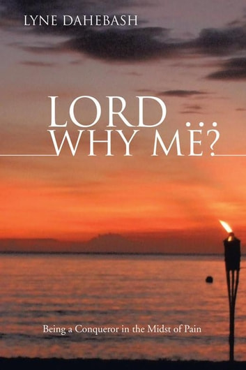 Lord … Why Me? - Being a Conqueror in the Midst of Pain ebook by Lyne Dahebash