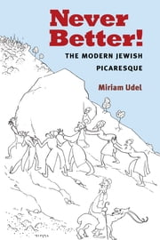 Never Better! - The Modern Jewish Picaresque ebook by Miriam Udel