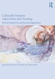 Culturally Sensitive Supervision and Training - Diverse Perspectives and Practical Applications ebook by Kenneth V. Hardy,Toby Bobes