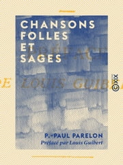Chansons folles et sages ebook by Louis Guibert, P.-Paul Parelon