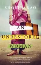An Unrestored Woman - And Other Stories ebook by Shobha Rao