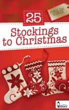 25 Stockings to Christmas - A Devotional Advent Journey for All Ages ebook by Caroline Bindon