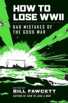 How to Lose WWII ebook by Bill Fawcett