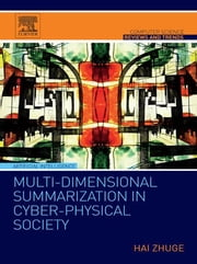 Multi-Dimensional Summarization in Cyber-Physical Society ebook by Hai Zhuge