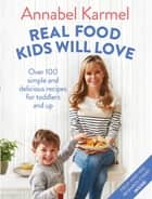 Real Food Kids Will Love - Over 100 simple and delicious recipes for toddlers and up ebook by Annabel Karmel