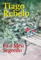 És o Meu Segredo ebook by TIAGO REBELO