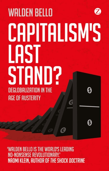 Capitalism's Last Stand? - Deglobalization in the Age of Austerity ebook by Walden Bello