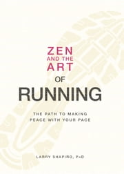 Zen and the Art of Running - The Path to Making Peace with Your Pace ebook by Larry Shapiro
