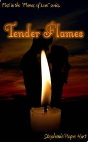 Tender Flames ebook by Stephanie Payne Hurt